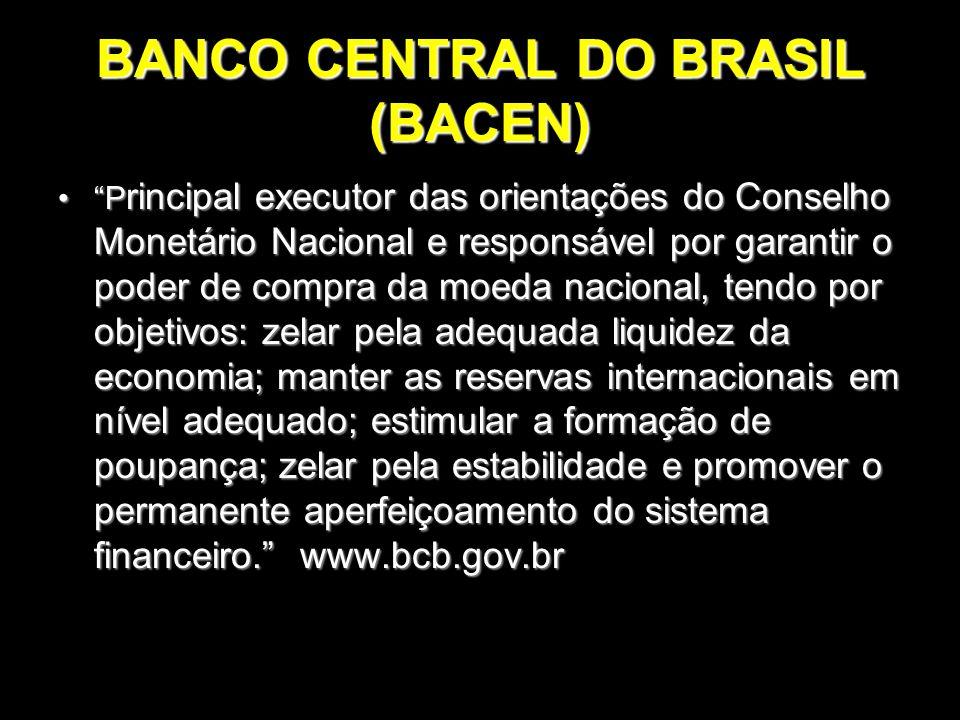 """BANCO CENTRAL DO BRASIL (BACEN) """"P rincipal executor das orientações do Conselho Monetário Nacional e responsável por garantir o poder de compra da mo"""