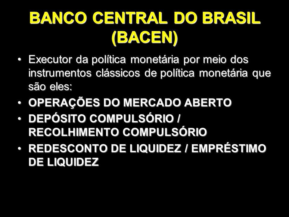 BANCO CENTRAL DO BRASIL (BACEN) Executor da política monetária por meio dos instrumentos clássicos de política monetária que são eles:Executor da polí