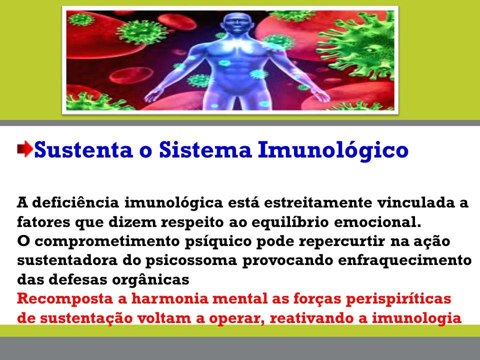 Sustenta o Sistema Imunológico A deficiência imunológica está estreitamente vinculada a fatores que dizem respeito ao equilíbrio emocional. O comprome