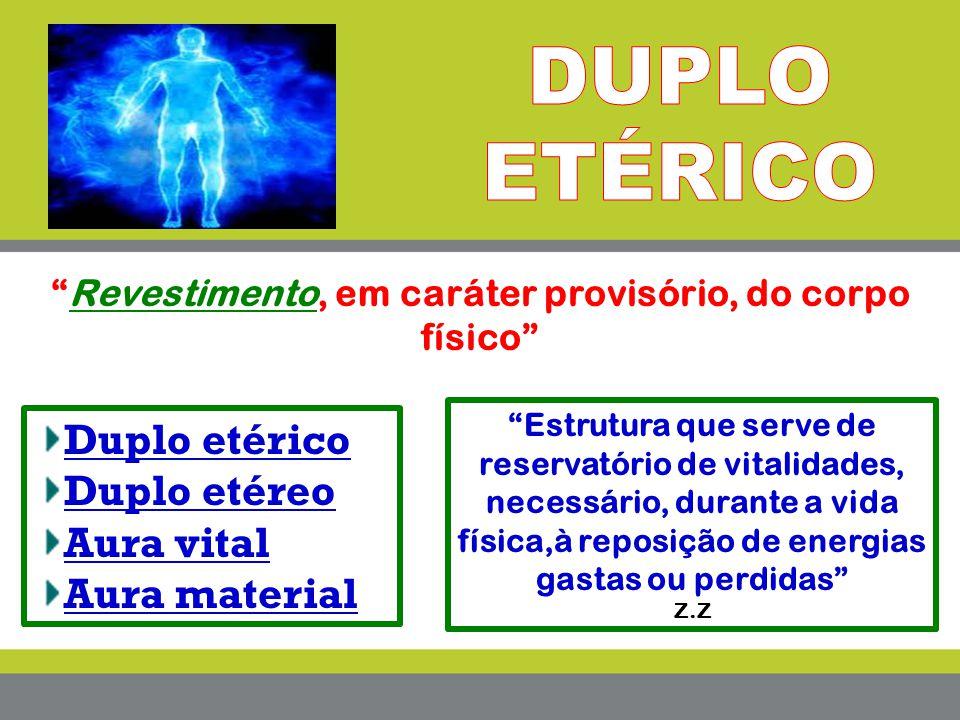 """Duplo etérico Duplo etéreo Aura vital Aura material """"Revestimento, em caráter provisório, do corpo físico"""" """"Estrutura que serve de reservatório de vit"""