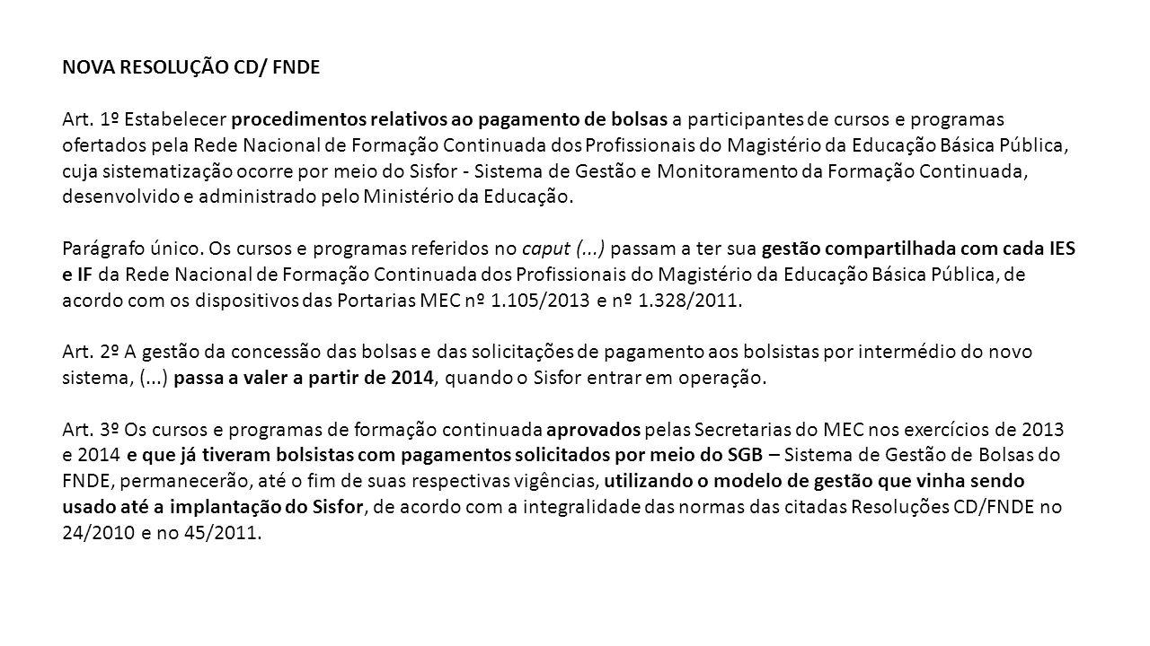 NOVA RESOLUÇÃO CD/ FNDE Art. 1º Estabelecer procedimentos relativos ao pagamento de bolsas a participantes de cursos e programas ofertados pela Rede N