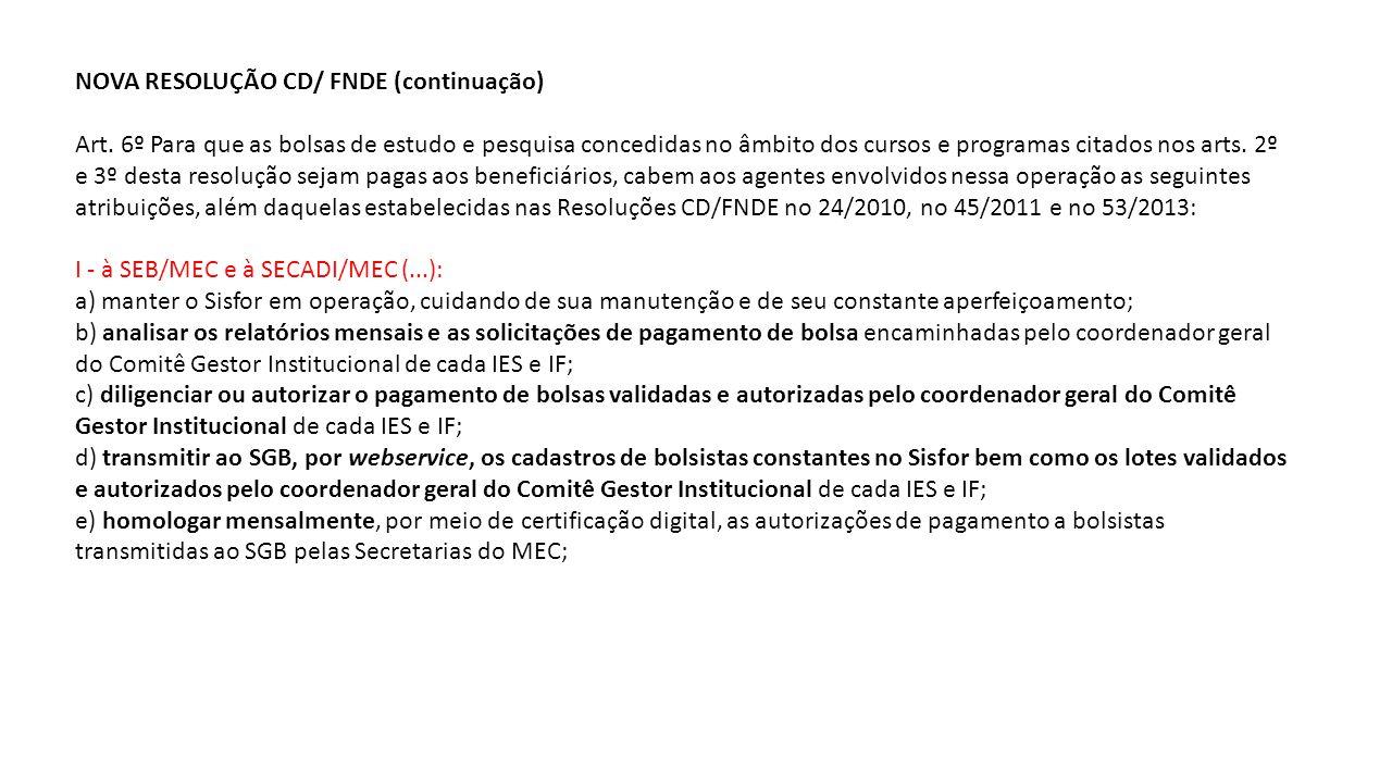 NOVA RESOLUÇÃO CD/ FNDE (continuação) Art. 6º Para que as bolsas de estudo e pesquisa concedidas no âmbito dos cursos e programas citados nos arts. 2º