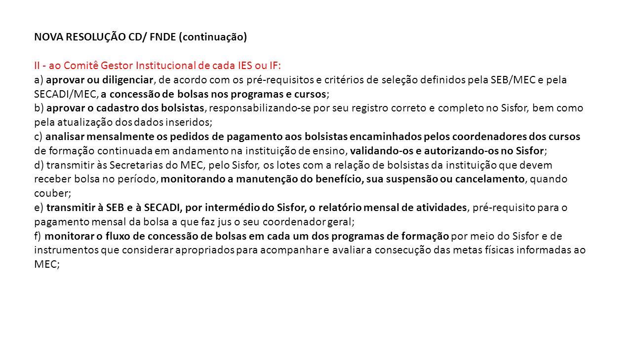 NOVA RESOLUÇÃO CD/ FNDE (continuação) II - ao Comitê Gestor Institucional de cada IES ou IF: a) aprovar ou diligenciar, de acordo com os pré-requisito