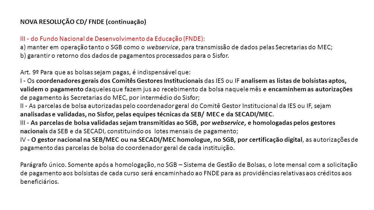 NOVA RESOLUÇÃO CD/ FNDE (continuação) III - do Fundo Nacional de Desenvolvimento da Educação (FNDE): a) manter em operação tanto o SGB como o webservi
