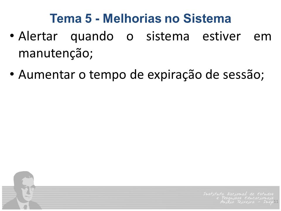 11 Tema 5 - Melhorias no Sistema Alertar quando o sistema estiver em manutenção; Aumentar o tempo de expiração de sessão;