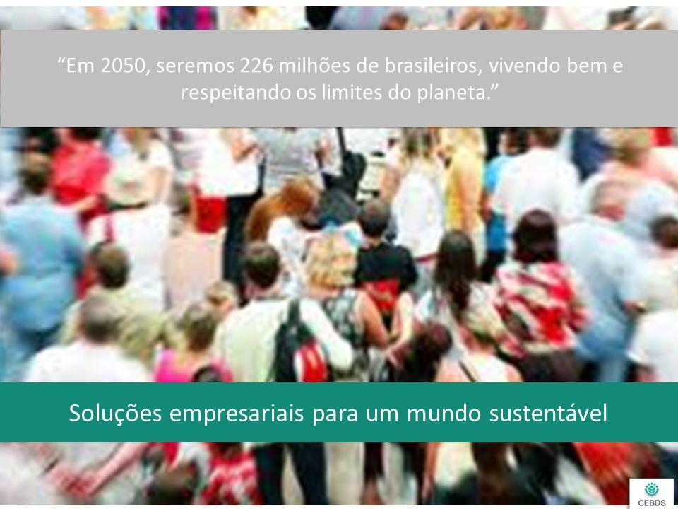 """""""Em 2050, seremos 226 milhões de brasileiros, vivendo bem e respeitando os limites do planeta."""" Soluções empresariais para um mundo sustentável"""
