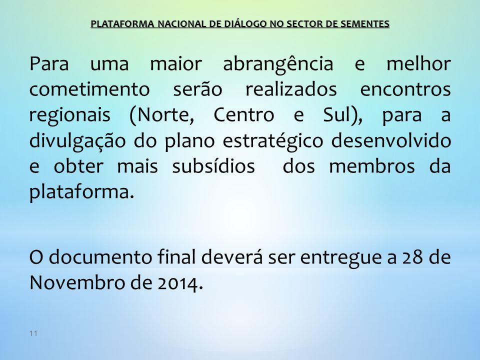 11 Para uma maior abrangência e melhor cometimento serão realizados encontros regionais (Norte, Centro e Sul), para a divulgação do plano estratégico desenvolvido e obter mais subsídios dos membros da plataforma.