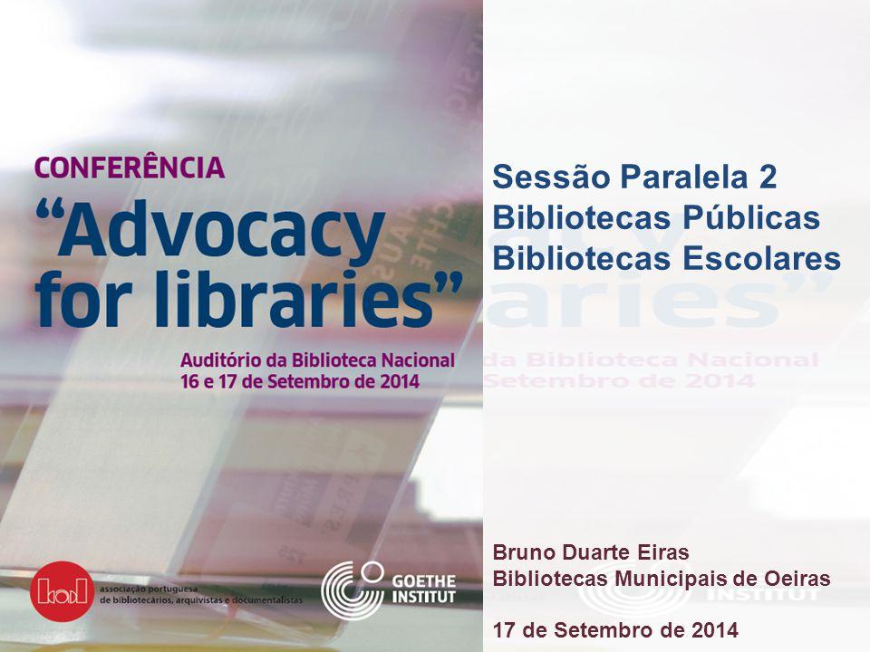 Sessão Paralela 2 Bibliotecas Públicas Bibliotecas Escolares Bruno Duarte Eiras Bibliotecas Municipais de Oeiras 17 de Setembro de 2014