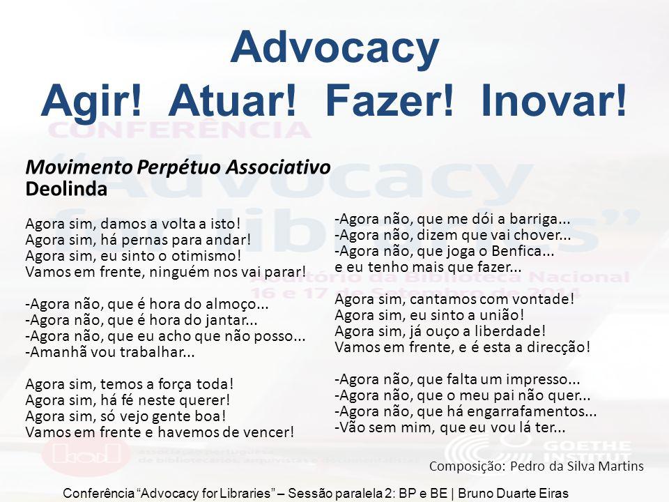 Advocacy Agir! Atuar! Fazer! Inovar! Movimento Perpétuo Associativo Deolinda Agora sim, damos a volta a isto! Agora sim, há pernas para andar! Agora s