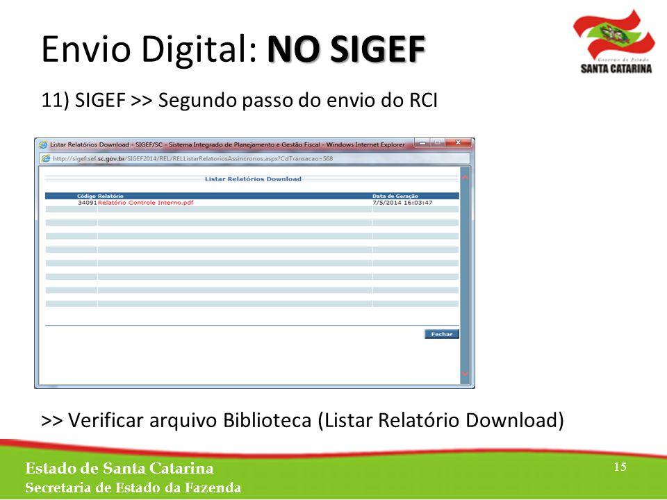 11) SIGEF >> Segundo passo do envio do RCI >> Verificar arquivo Biblioteca (Listar Relatório Download) Estado de Santa Catarina Secretaria de Estado da Fazenda 15 NO SIGEF Envio Digital: NO SIGEF
