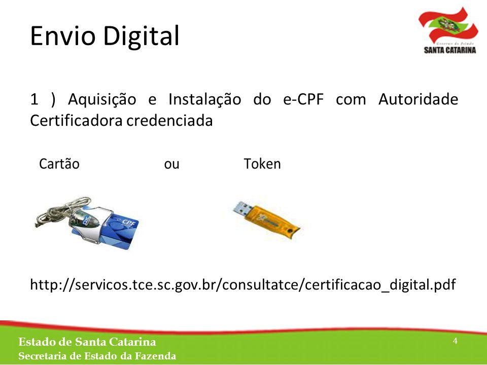 Envio Digital Estado de Santa Catarina Secretaria de Estado da Fazenda 4 1 ) Aquisição e Instalação do e-CPF com Autoridade Certificadora credenciada http://servicos.tce.sc.gov.br/consultatce/certificacao_digital.pdf