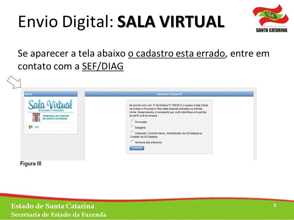 SALA VIRTUAL Envio Digital: SALA VIRTUAL Se aparecer a tela abaixo o cadastro esta errado, entre em contato com a SEF/DIAG Estado de Santa Catarina Secretaria de Estado da Fazenda 8
