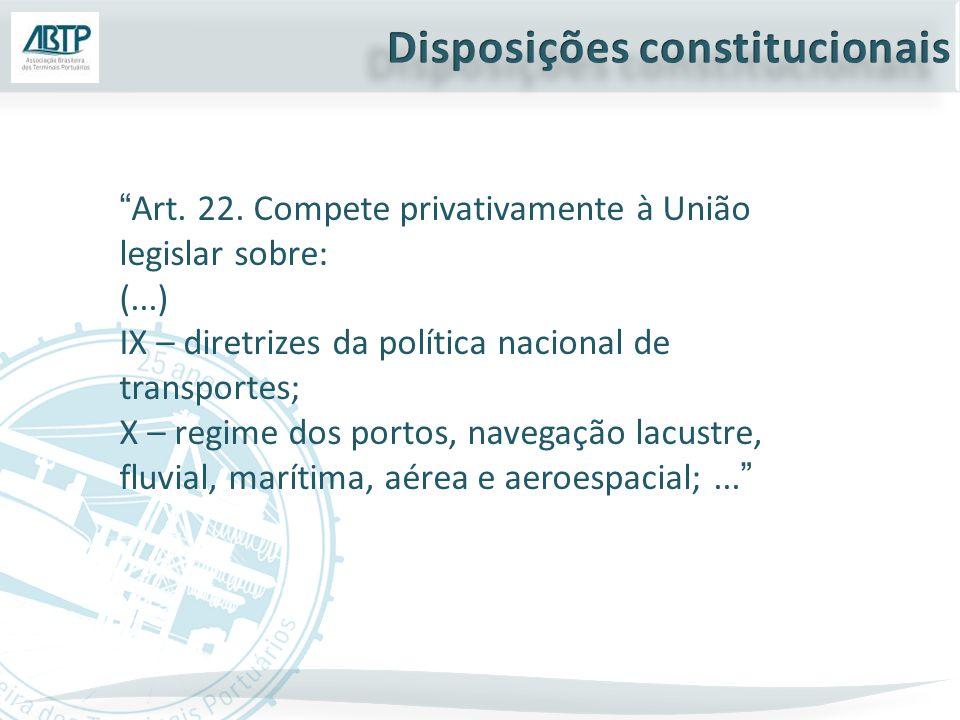 """""""Art. 22. Compete privativamente à União legislar sobre: (...) IX – diretrizes da política nacional de transportes; X – regime dos portos, navegação l"""