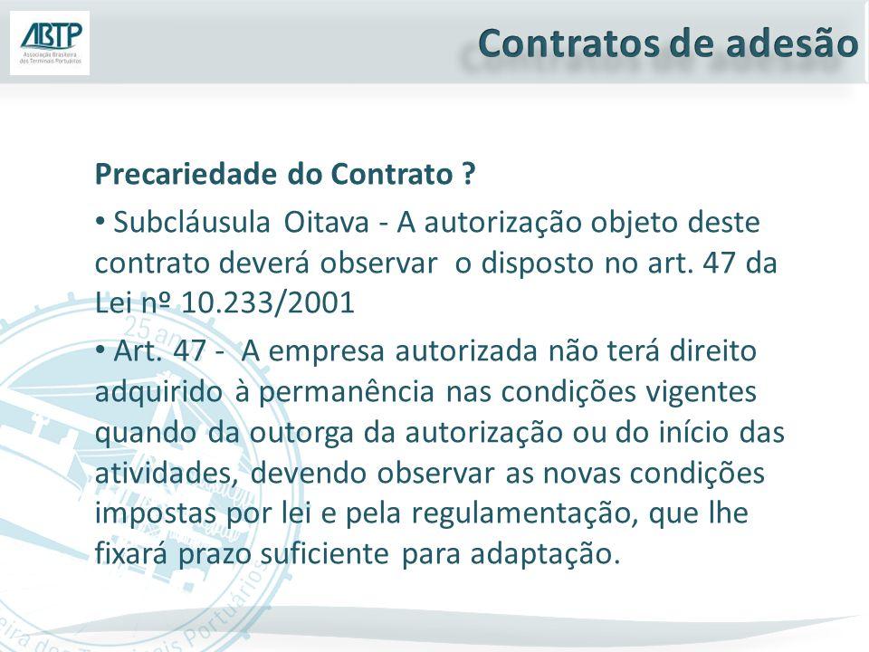 Precariedade do Contrato ? Subcláusula Oitava - A autorização objeto deste contrato deverá observar o disposto no art. 47 da Lei nº 10.233/2001 Art. 4
