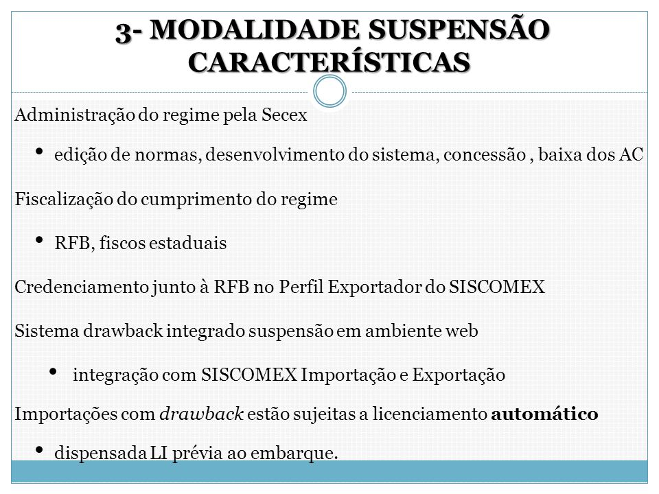 3- MODALIDADE SUSPENSÃO CARACTERÍSTICAS 3- MODALIDADE SUSPENSÃO CARACTERÍSTICAS Administração do regime pela Secex edição de normas, desenvolvimento d