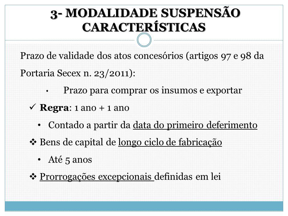 3- MODALIDADE SUSPENSÃO CARACTERÍSTICAS 3- MODALIDADE SUSPENSÃO CARACTERÍSTICAS Prazo de validade dos atos concesórios (artigos 97 e 98 da Portaria Se