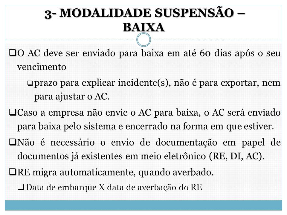 3- MODALIDADE SUSPENSÃO – BAIXA 3- MODALIDADE SUSPENSÃO – BAIXA  O AC deve ser enviado para baixa em até 60 dias após o seu vencimento  prazo para e