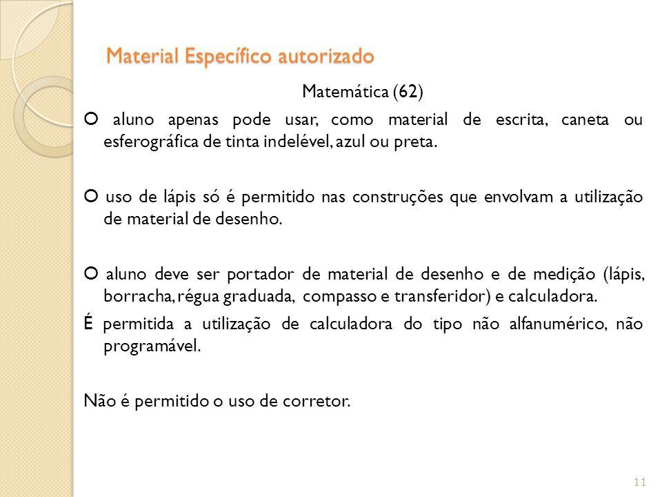 Material Específico autorizado Matemática (62) O aluno apenas pode usar, como material de escrita, caneta ou esferográfica de tinta indelével, azul ou