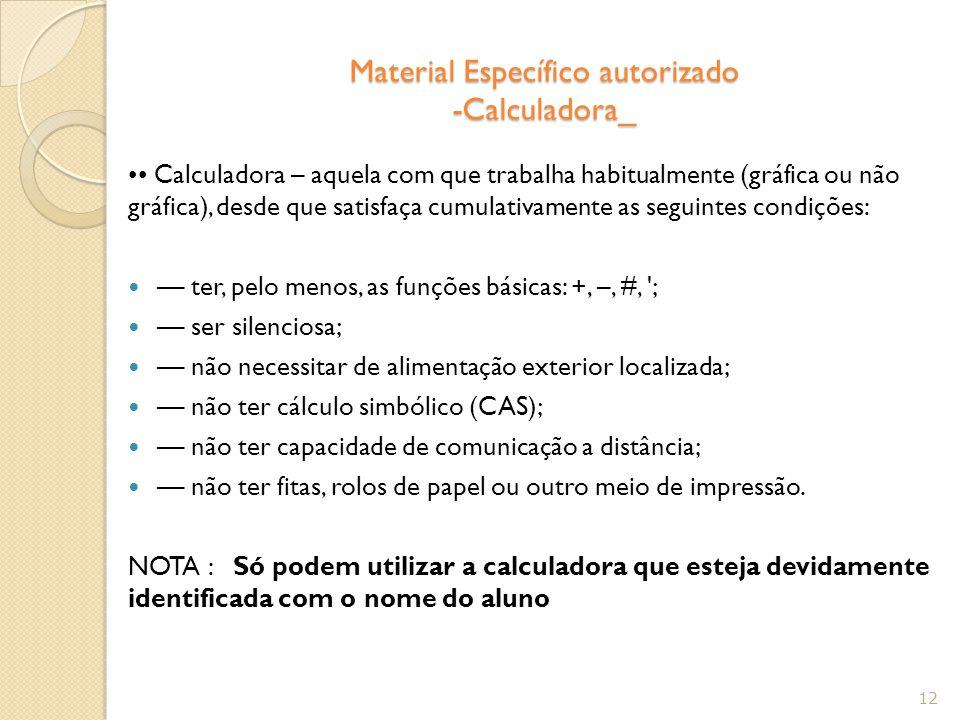 Material Específico autorizado -Calculadora_ Calculadora – aquela com que trabalha habitualmente (gráfica ou não gráfica), desde que satisfaça cumulat