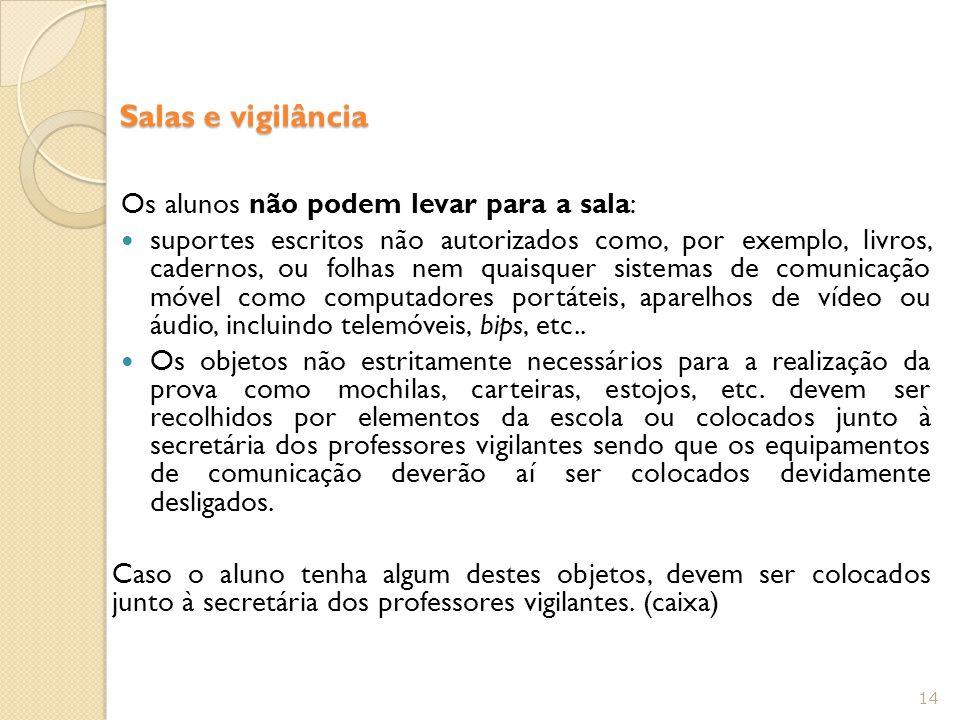 Salas e vigilância Os alunos não podem levar para a sala: suportes escritos não autorizados como, por exemplo, livros, cadernos, ou folhas nem quaisqu