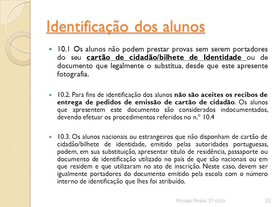 Identificação dos alunos 10.1 Os alunos não podem prestar provas sem serem portadores do seu cartão de cidadão/bilhete de Identidade ou de documento q