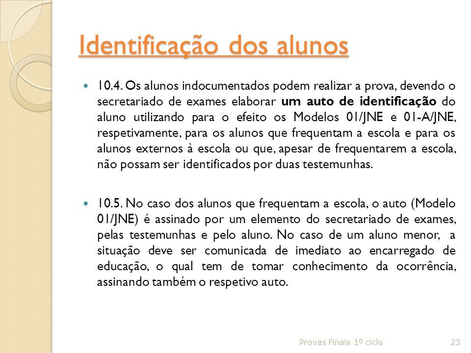 Identificação dos alunos 10.4. Os alunos indocumentados podem realizar a prova, devendo o secretariado de exames elaborar um auto de identificação do