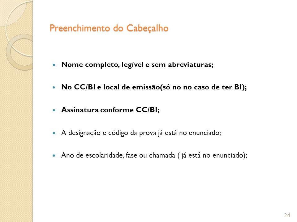 Preenchimento do Cabeçalho Nome completo, legível e sem abreviaturas; No CC/BI e local de emissão(só no no caso de ter BI); Assinatura conforme CC/BI;
