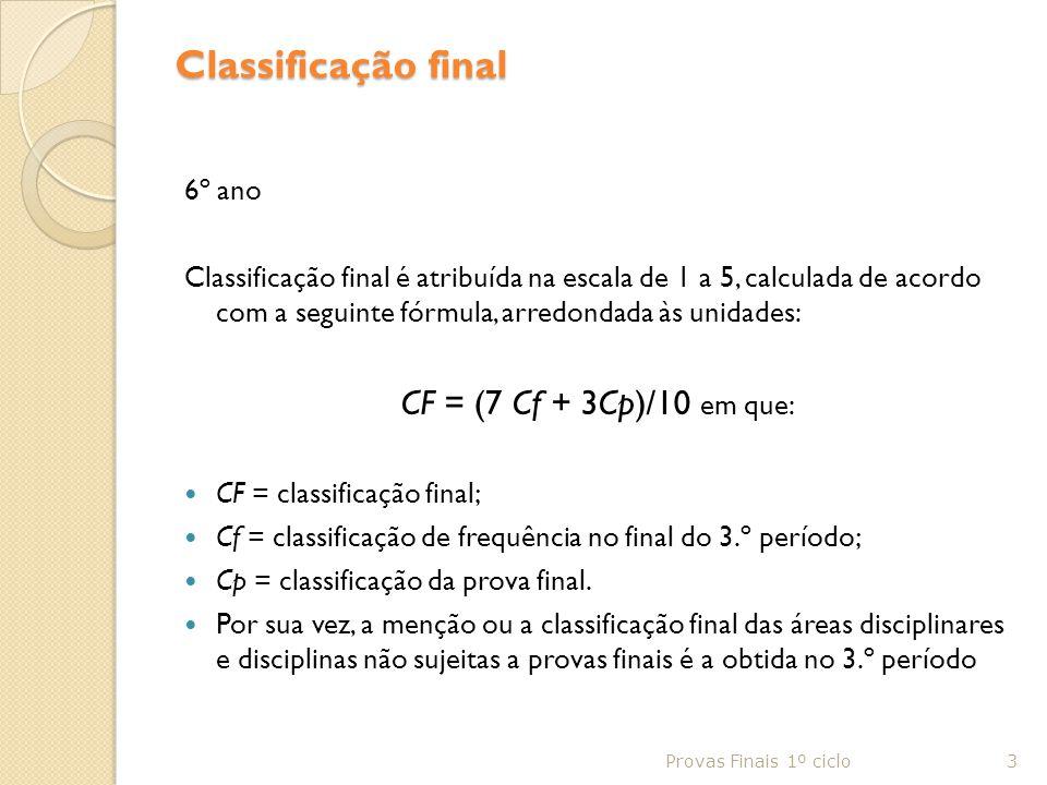Classificação final 6º ano Classificação final é atribuída na escala de 1 a 5, calculada de acordo com a seguinte fórmula, arredondada às unidades: CF