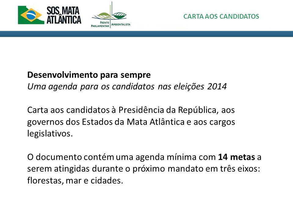 CARTA AOS CANDIDATOS Desenvolvimento para sempre Uma agenda para os candidatos nas eleições 2014 Carta aos candidatos à Presidência da República, aos