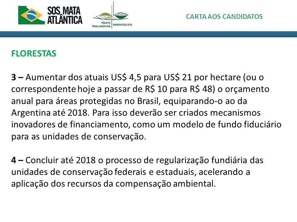 FLORESTAS 3 – Aumentar dos atuais US$ 4,5 para US$ 21 por hectare (ou o correspondente hoje a passar de R$ 10 para R$ 48) o orçamento anual para áreas protegidas no Brasil, equiparando-o ao da Argentina até 2018.