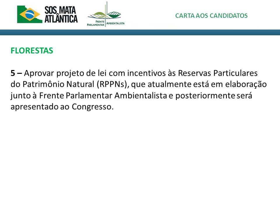 FLORESTAS 5 – Aprovar projeto de lei com incentivos às Reservas Particulares do Patrimônio Natural (RPPNs), que atualmente está em elaboração junto à Frente Parlamentar Ambientalista e posteriormente será apresentado ao Congresso.