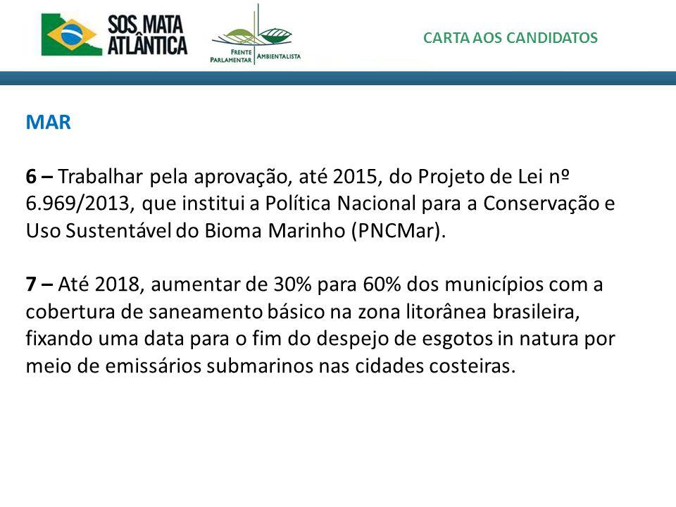 MAR 6 – Trabalhar pela aprovação, até 2015, do Projeto de Lei nº 6.969/2013, que institui a Política Nacional para a Conservação e Uso Sustentável do Bioma Marinho (PNCMar).