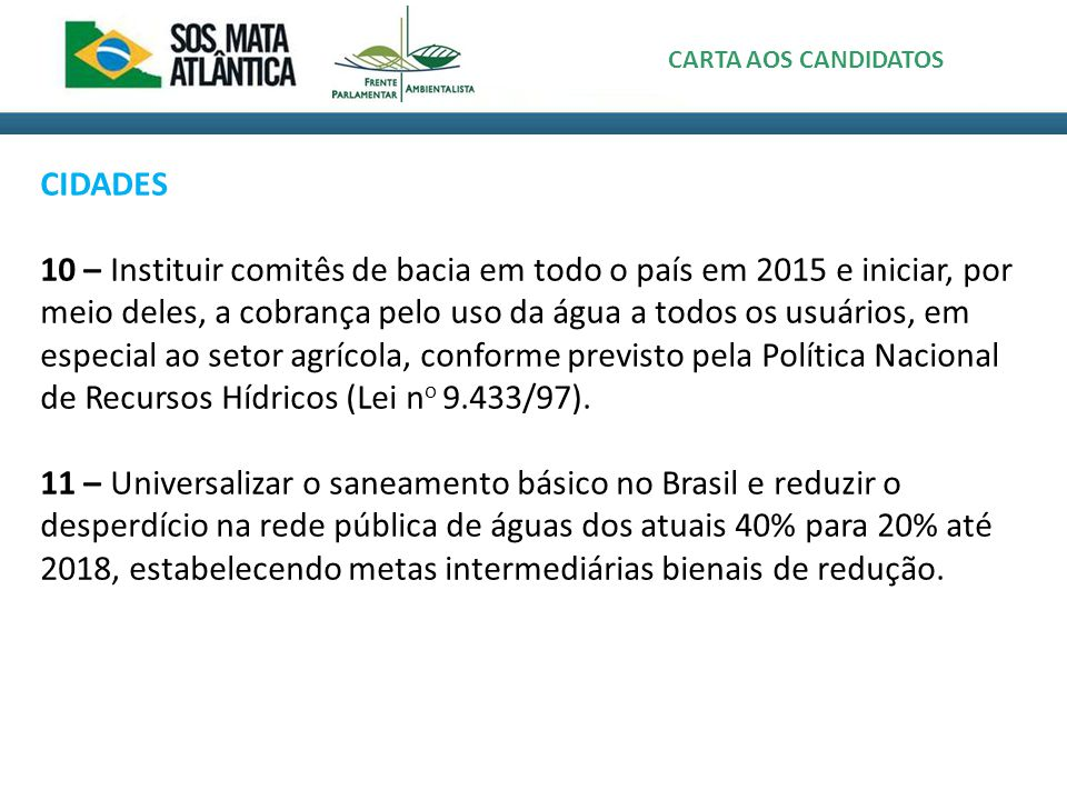 CIDADES 12 – Aprovar no Congresso e implementar até 2016 um marco regulatório para o pagamento por serviços ambientais (PSA) no Brasil, estabelecendo juntamente com os Estados áreas prioritárias para sua aplicação.