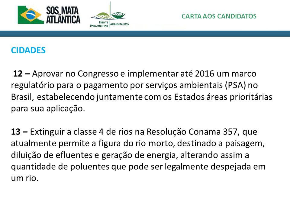 CIDADES 12 – Aprovar no Congresso e implementar até 2016 um marco regulatório para o pagamento por serviços ambientais (PSA) no Brasil, estabelecendo