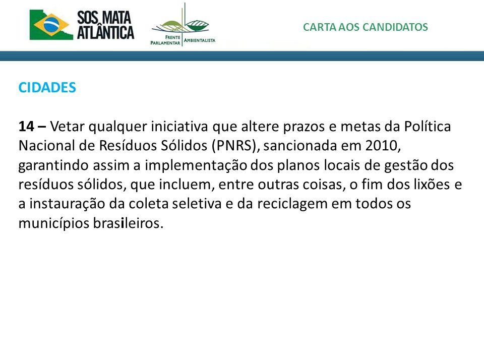 CIDADES 14 – Vetar qualquer iniciativa que altere prazos e metas da Política Nacional de Resíduos Sólidos (PNRS), sancionada em 2010, garantindo assim a implementação dos planos locais de gestão dos resíduos sólidos, que incluem, entre outras coisas, o fim dos lixões e a instauração da coleta seletiva e da reciclagem em todos os municípios brasileiros.