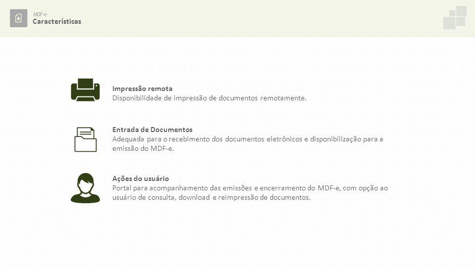 Impressão remota Disponibilidade de impressão de documentos remotamente. Entrada de Documentos Adequada para o recebimento dos documentos eletrônicos