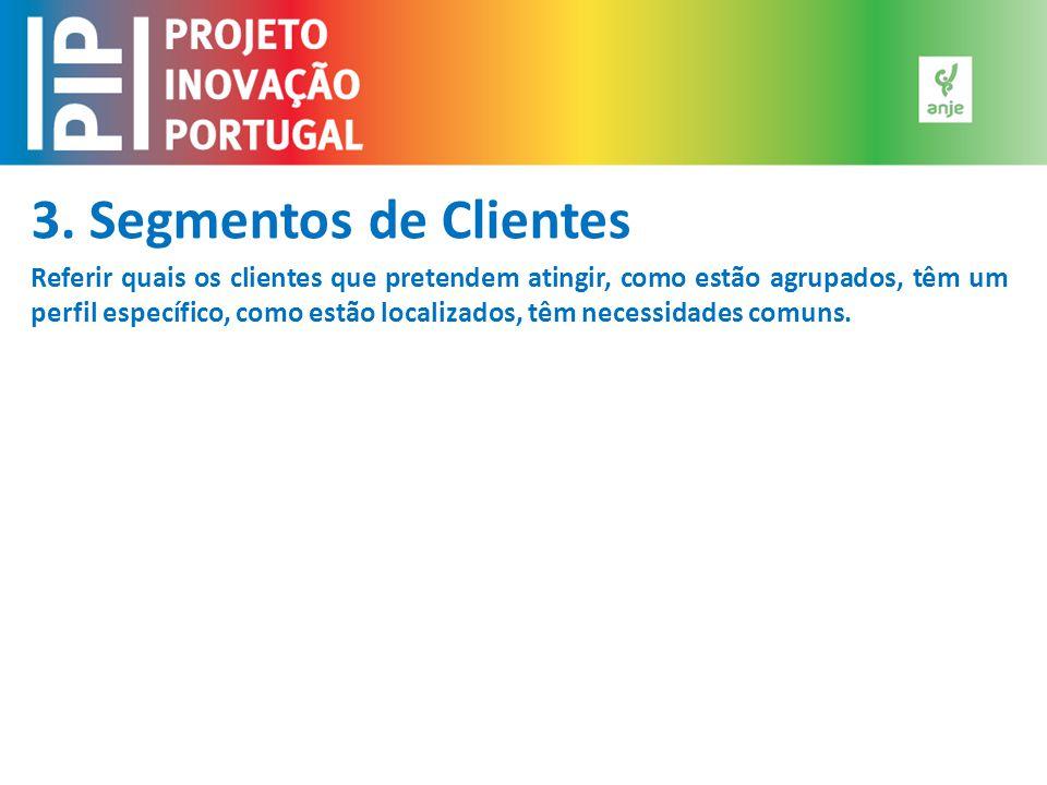 3. Segmentos de Clientes Referir quais os clientes que pretendem atingir, como estão agrupados, têm um perfil específico, como estão localizados, têm