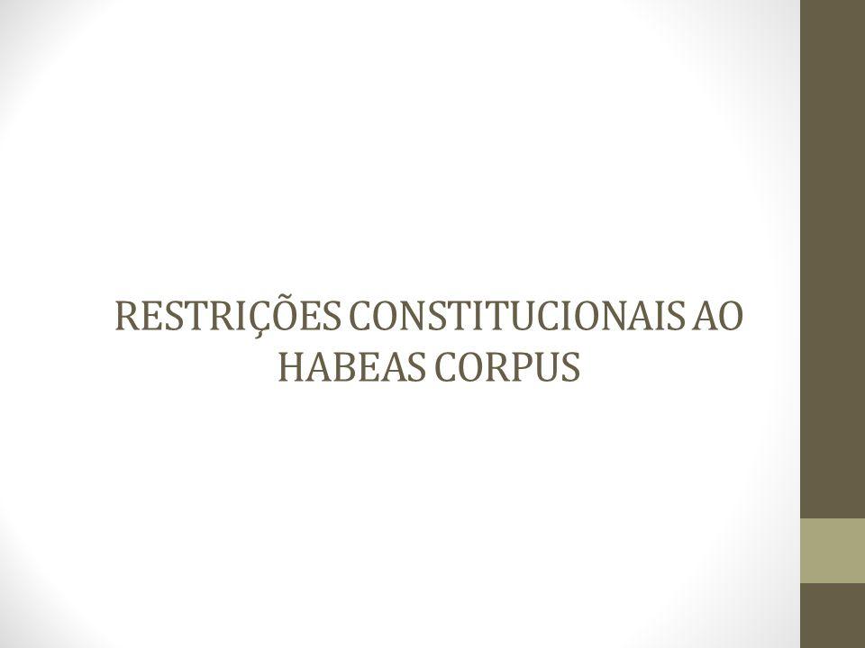 RESTRIÇÕES CONSTITUCIONAIS AO HABEAS CORPUS