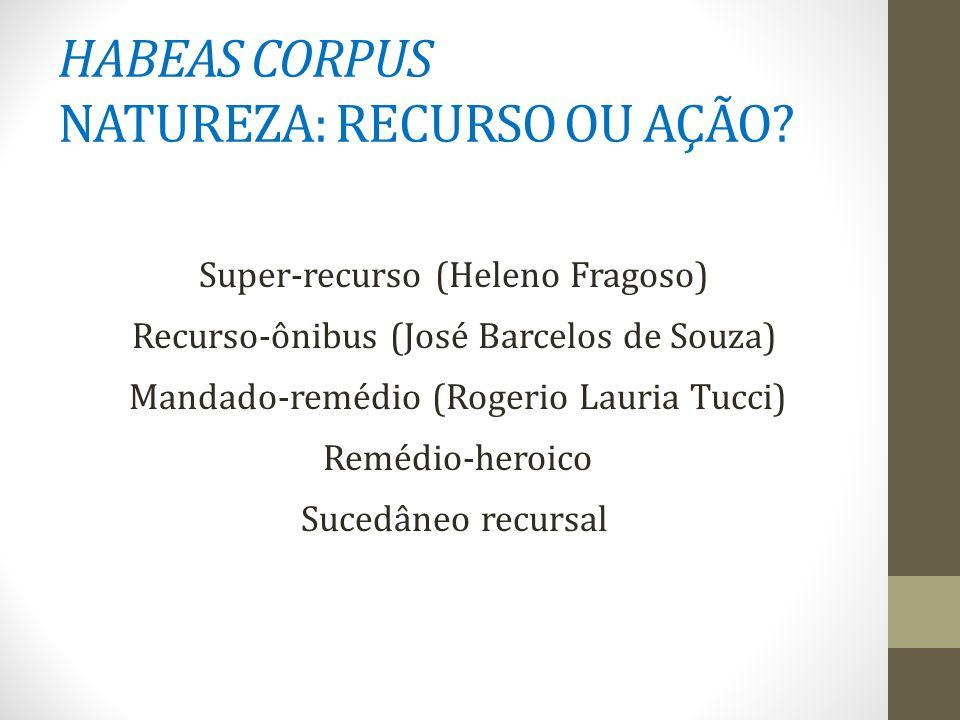 HABEAS CORPUS RECURSO OU AÇÃO.O Código de Processo Penal o trata topicamente como recurso.