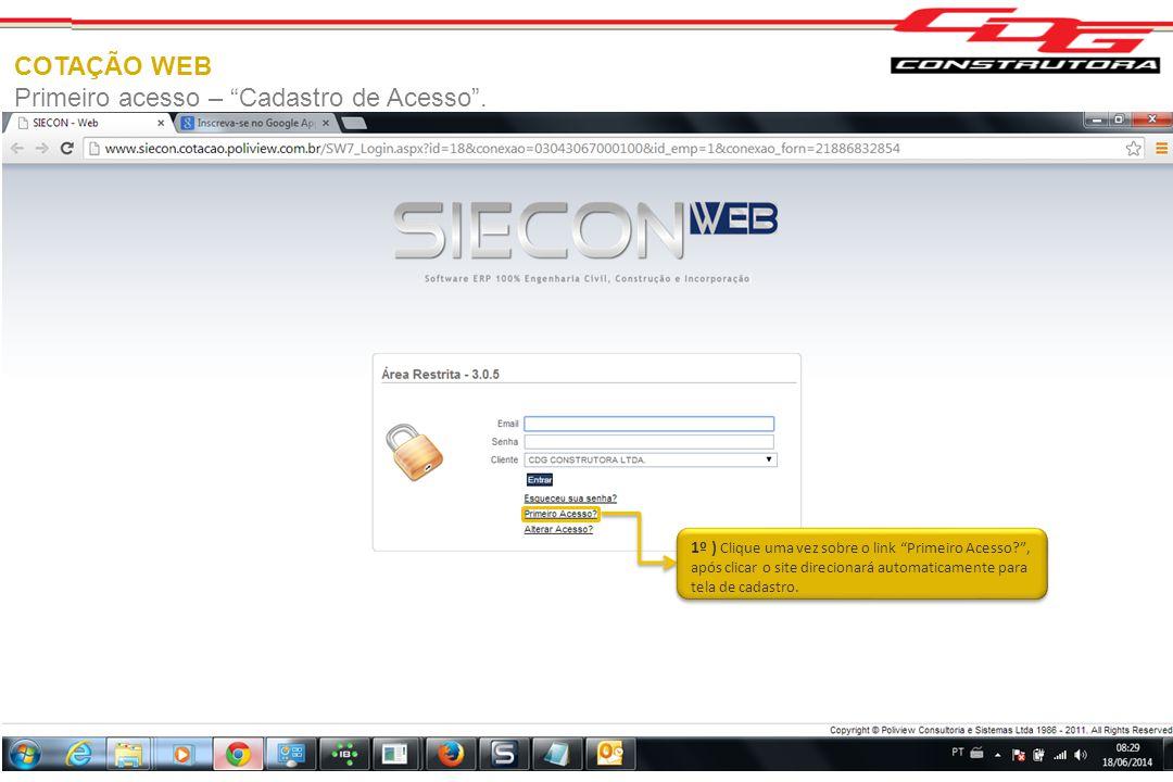"""COTAÇÃO WEB Primeiro acesso – """"Cadastro de Acesso"""". 1º ) Clique uma vez sobre o link """"Primeiro Acesso?"""", após clicar o site direcionará automaticament"""