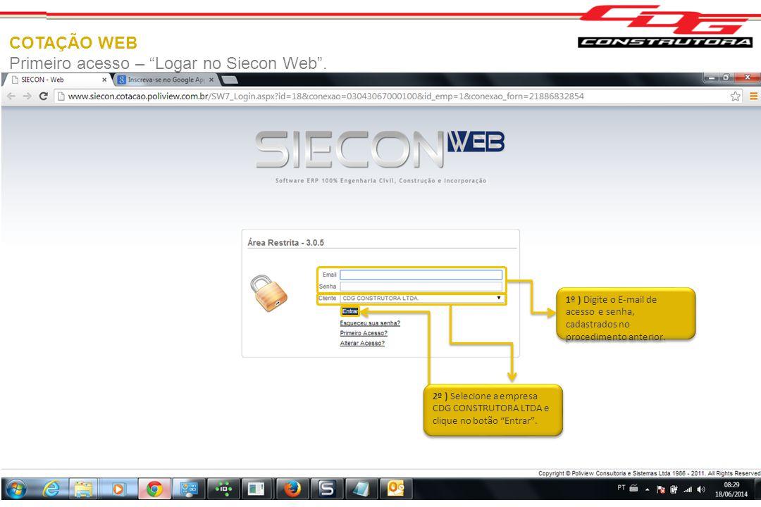 """COTAÇÃO WEB Primeiro acesso – """"Logar no Siecon Web"""". 1º ) Digite o E-mail de acesso e senha, cadastrados no procedimento anterior. 2º ) Selecione a em"""