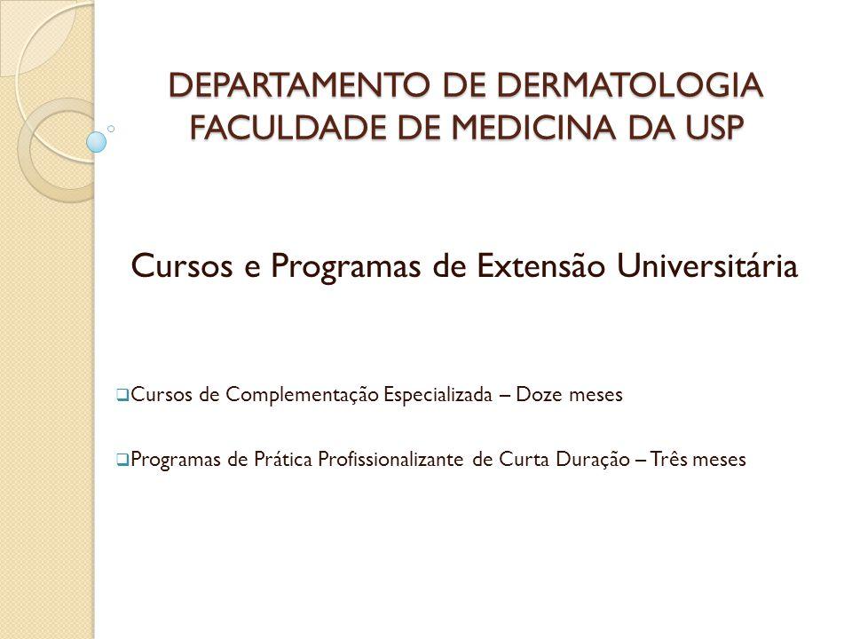 DEPARTAMENTO DE DERMATOLOGIA FACULDADE DE MEDICINA DA USP Cursos e Programas de Extensão Universitária  Cursos de Complementação Especializada – Doze