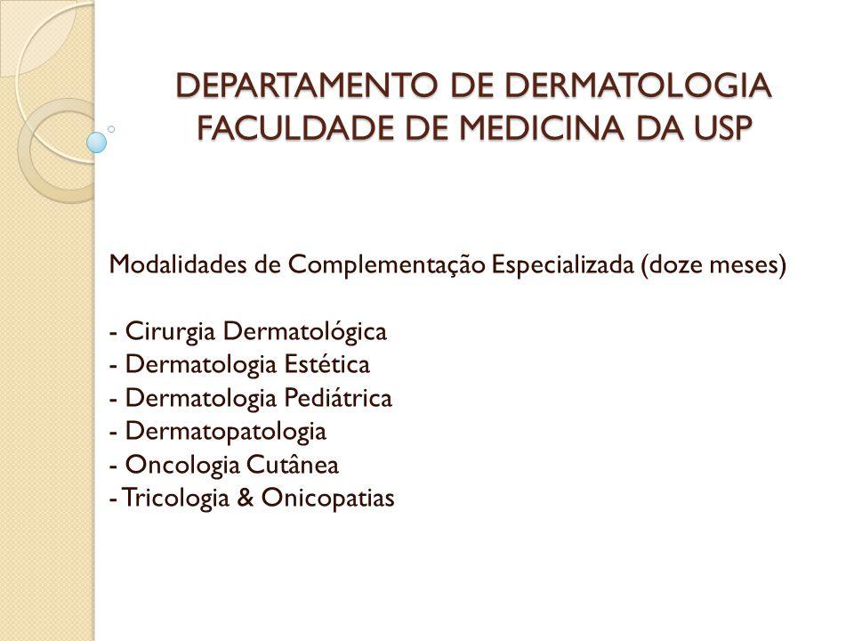 DEPARTAMENTO DE DERMATOLOGIA FACULDADE DE MEDICINA DA USP Modalidades do Programa de Prática Profissionalizante (três meses) - Cirurgia Dermatológica - Dermatologia Pediátrica - Dermatopatologia - Discromias, Acnes & Tricoses - Oncologia Cutânea - Tricologia & Onicopatias