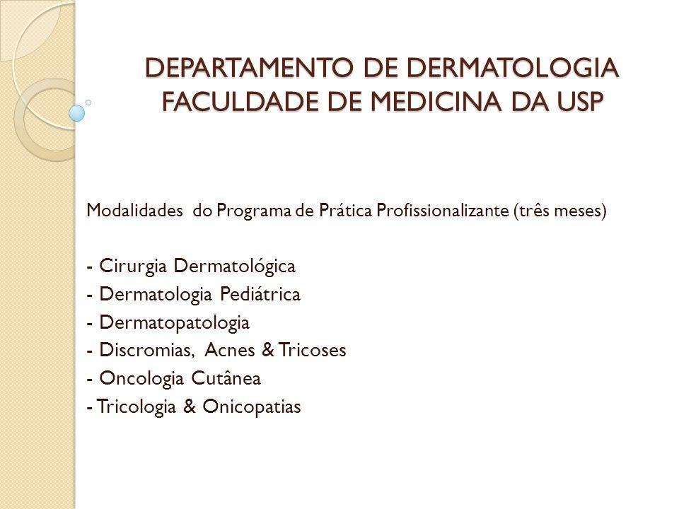 DEPARTAMENTO DE DERMATOLOGIA FACULDADE DE MEDICINA DA USP Modalidades do Programa de Prática Profissionalizante (três meses) - Cirurgia Dermatológica