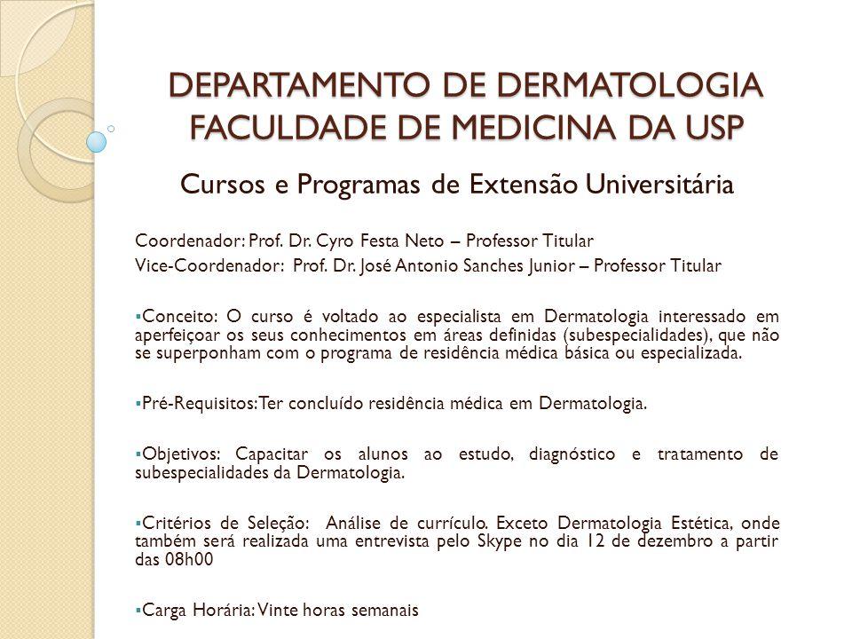 DEPARTAMENTO DE DERMATOLOGIA FACULDADE DE MEDICINA DA USP Cursos e Programas de Extensão Universitária Coordenador: Prof. Dr. Cyro Festa Neto – Profes