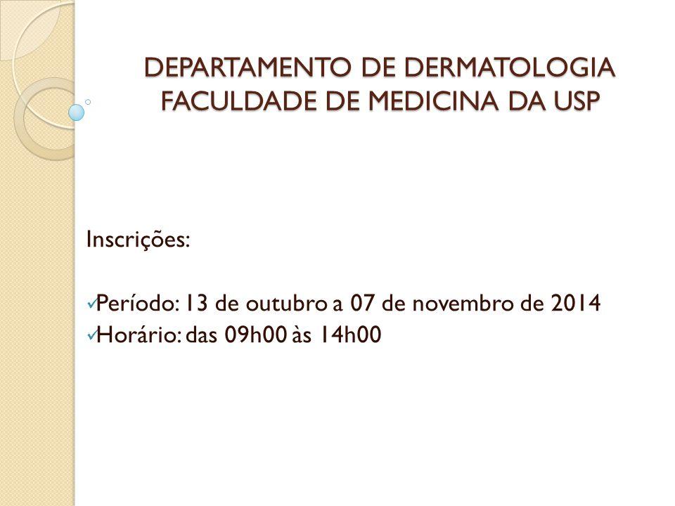 DEPARTAMENTO DE DERMATOLOGIA FACULDADE DE MEDICINA DA USP Inscrições: Período: 13 de outubro a 07 de novembro de 2014 Horário: das 09h00 às 14h00