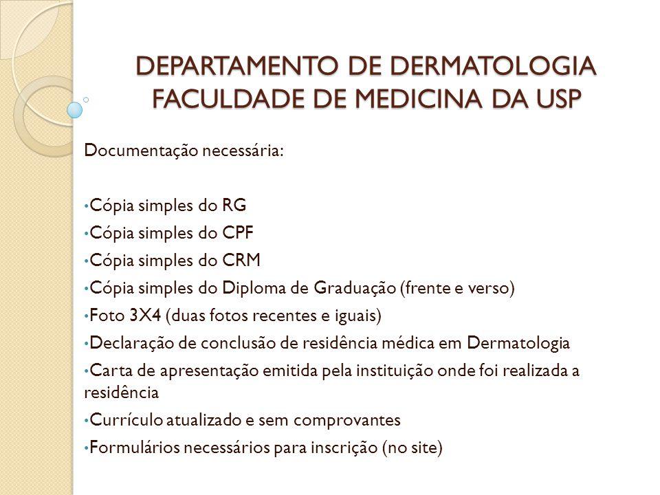 DEPARTAMENTO DE DERMATOLOGIA FACULDADE DE MEDICINA DA USP Documentação necessária: Cópia simples do RG Cópia simples do CPF Cópia simples do CRM Cópia
