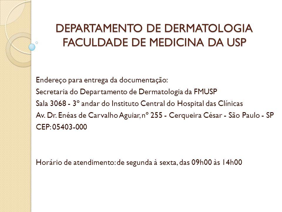 DEPARTAMENTO DE DERMATOLOGIA FACULDADE DE MEDICINA DA USP Endereço para entrega da documentação: Secretaria do Departamento de Dermatologia da FMUSP S