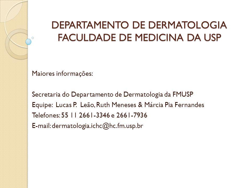 DEPARTAMENTO DE DERMATOLOGIA FACULDADE DE MEDICINA DA USP Maiores informações: Secretaria do Departamento de Dermatologia da FMUSP Equipe: Lucas P. Le