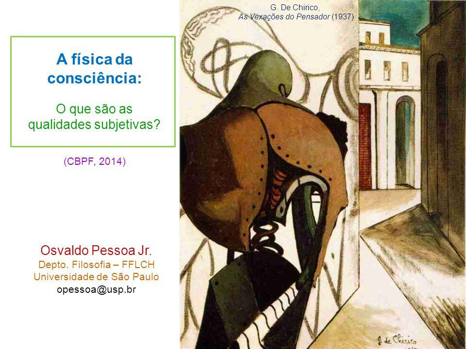 A física da consciência: O que são as qualidades subjetivas? (CBPF, 2014) Osvaldo Pessoa Jr. Depto. Filosofia – FFLCH Universidade de São Paulo opesso
